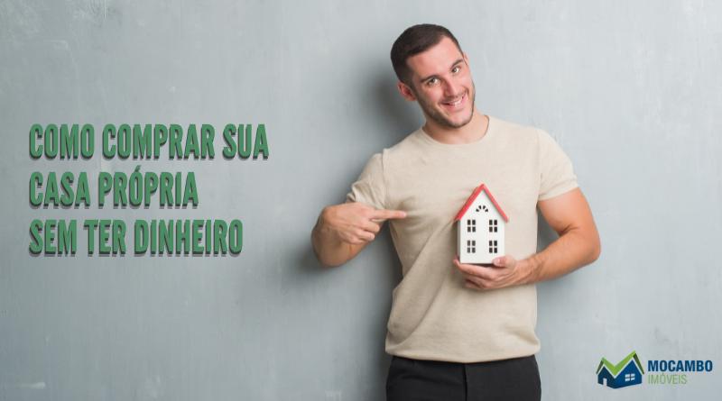Comprar Casa Própria Sem Ter Dinheiro